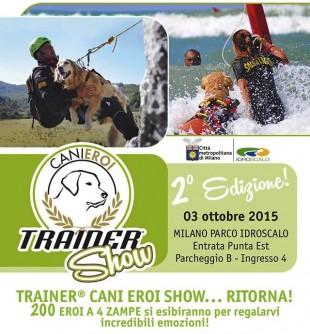Trainer® Cani Eroi Show 2015…..arriva a MILANO!!!!